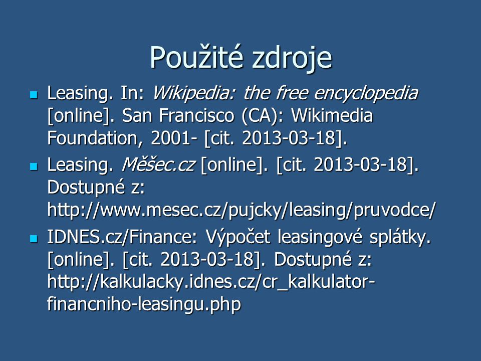 Použité zdroje Leasing. In: Wikipedia: the free encyclopedia [online]. San Francisco (CA): Wikimedia Foundation, 2001- [cit. 2013-03-18].